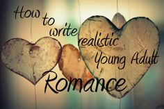 How to write realistic YA romance. Romance writers, READ THIS.
