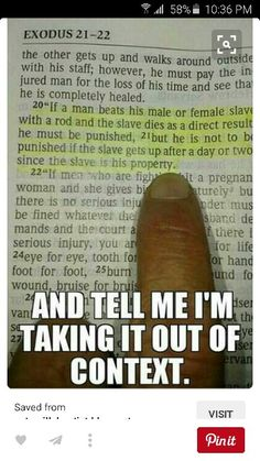 """Read your bible lately? If it is immoral now, slavery was immoral then too. Makes no difference that """"God"""" said it was ok and regulated it. """"God"""" was wrong."""