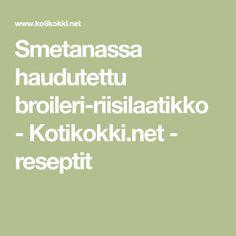Smetanassa haudutettu broileri-riisilaatikko - Kotikokki.net - reseptit