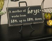 This sign has graced my kitchen for the last 8 of the 14 years I've been a mom of boys. Truer words were never spoken!
