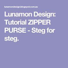 Lunamon Design: Tutorial ZIPPER PURSE - Steg for steg.