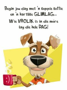 Lekker Dag, Afrikaanse Quotes, Goeie More, Good Morning Wishes, Morning Images, Best Quotes, Qoutes, Words, Doggies