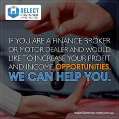 If you are a finance broker or motor dealer and would like to increase your profit and income opportunities, we can help you. www.selectwarranty.com.au