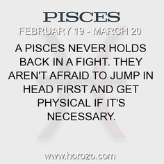 Fact about Pisces: A Pisces never holds back in a fight. They aren't afraid... #pisces, #piscesfact, #zodiac. Pisces, Join To Our Site https://www.horozo.com You will find there Tarot Reading, Personality Test, Horoscope, Zodiac Facts And More. You can also chat with other members and play questions game. Try Now!