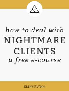 Having trouble with clients? Check out this FREE course on how to manage nightmare clients!