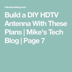 Build a DIY HDTV Antenna With These Plans | Mike's Tech Blog | Page 7