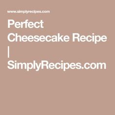 Perfect Cheesecake Recipe | SimplyRecipes.com
