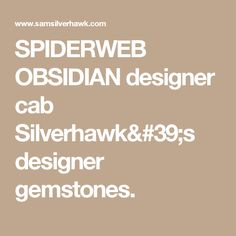 SPIDERWEB OBSIDIAN designer cab Silverhawk's designer gemstones.