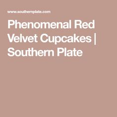 Phenomenal Red Velvet Cupcakes | Southern Plate