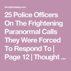 25 Police Officers On The Frightening Paranormal Calls They Were Forced To Respond To | Page 12 | Thought Catalog