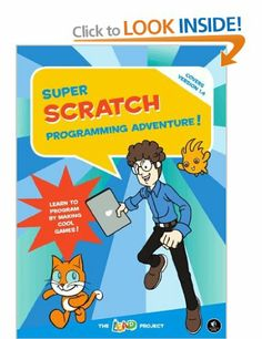Super Scratch Programming Adventure!: Learn to Program By Making Cool Games: Amazon.co.uk: The LEAD Project: Books