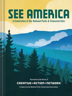 See America - A Celebration of Our National Parks & Treasured Sites (Creative Action Network)