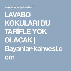 LAVABO KOKULARI BU TARİFLE YOK OLACAK   Bayanlar-kahvesi.com Things To Know, Helpful Hints, Food And Drink, Tips, Food Blogs, Olay, Istanbul, Cleaning, Facebook