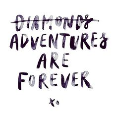 Adventures are forever