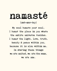 Namaste - a beautiful word. If only more people said it with an understanding of its true meaning.