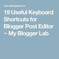 19 Useful Keyboard Shortcuts for Blogger Post Editor ~ My Blogger Lab