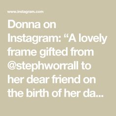 """Donna on Instagram: """"A lovely frame gifted from @stephworrall to her dear friend on the birth of her daughter.  Dated frames can be given at anytime remember !…"""""""