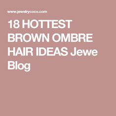 18 HOTTEST BROWN OMBRE HAIR IDEAS Jewe Blog