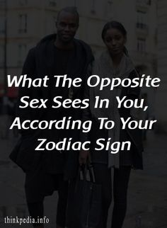 What The Opposite Sex Sees In You, According To Your Zodiac Sign