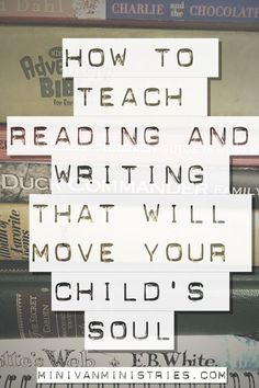 Let's talk about how to teach reading and writing that will move your child's soul! Our intentionality makes a difference!