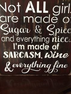 Not all girls are made of sugar & spice and everything nice, wine sign, wood… Rustic Signs, Wooden Signs, Primitive Wall Decor, Wine Signs, Bar Signs, Wine Decor, Wine Quotes, In Vino Veritas, Room Signs