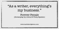 """As a writer, everything's my business.""  – Forever Female • screenplay by Julius & Philip Epstein"