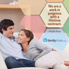 We are a work in progress with a lifetime contract. – Phyllis Koss