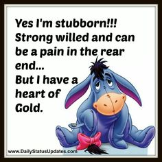 Stubborn So I was once told Eeyore Quotes, Winnie The Pooh Quotes, Winnie The Pooh Friends, Positive Quotes, Motivational Quotes, Inspirational Quotes, Cute Quotes, Funny Quotes, Eeyore Pictures