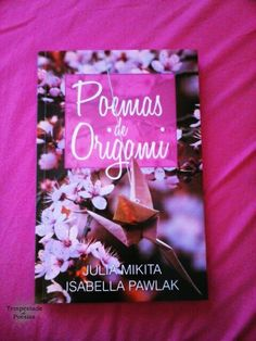 Tempestade de Poesias : {Resenha/Resumo do Livro}; Poemas de Origami - Julia Mikita & Isabella Pawlak