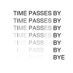 Zeit vergeht. Z it vergeht. Z ergeht. ... geht!