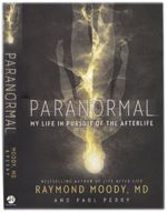 Paranormal - My Life in Pursuit of the Afterlife - by Raymond Moody - utterly fascinating