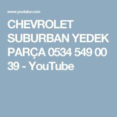 CHEVROLET SUBURBAN YEDEK PARÇA 0534 549 00 39 - YouTube