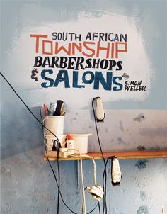 """British photographer Simon Weller captured some amazing images for his lates book """"South African Township Barbershops & Salons"""" South African barbershops and salons are more than just places where you. Design Graphique, Art Graphique, Book Photography, Amazing Photography, Identity, Book Images, Hand Painted Signs, Salon Design, Book Cover Design"""
