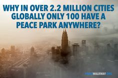 THE BIG QUESTION OUR CITIES AND LIVES CAN ASK AND MUST ANSWER IN SOME WAY? Why so little effort into building peace as a part of the overall quality of lives? http://peacewalkway.org