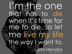 Let me live the way I want...