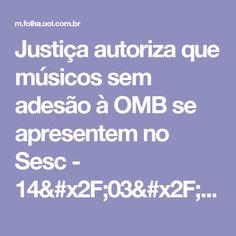 Justiça autoriza que músicos sem adesão à OMB se apresentem no Sesc - 14/03/2017 - Ilustrada - Folha de S.Paulo