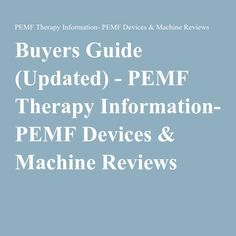 Buyers Guide (Updated) - PEMF Therapy Information- PEMF Devices & Machine Reviews