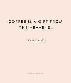 """Coffee is a gift from the heavens."" - Karlie Kloss // #MyDomaineQuotes #NationalCoffeeDay"