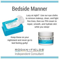 "It's been a long day, and I'm thinking it's a cloth and cream kind of night! Rodan + Fields Eye Cloths and PM cream are the solution to a ""lazy"" night. Never forget your bedside manners!!"