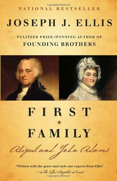 First Family: Abigail and John Adams: Joseph J. Ellis