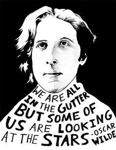 Estamos todos en la cuneta, pero algunos de nosotros estamos mirando las estrellas. O. Wilde