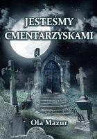 Ola Mazur: Jestesmy cmentarzyskami - http://lubimyczytac.pl/ksiazka/153354/jestesmy-cmentarzyskami