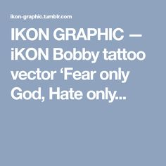 IKON GRAPHIC — iKON Bobby tattoo vector 'Fear only God, Hate only...