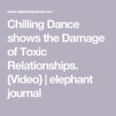 Chilling Dance shows the Damage of Toxic Relationships. {Video} | elephant journal