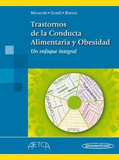 Trastornos de la conducta alimentaria y obesidad : un enfoque integral / Gonzalo Morande Lavin ...[et al.]. -- Buenos Aires ... [etc.] : Médica Panamericana, 2014