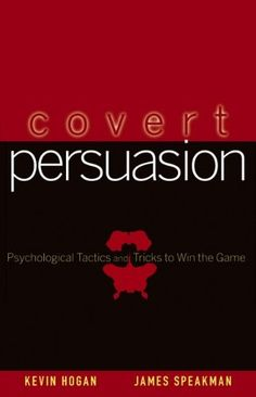 Covert Persuasion: Psychological Tactics and Tricks to Win the Game by Kevin Hogan,http://www.amazon.com/dp/0470051418/ref=cm_sw_r_pi_dp_OXRHsb142YB7S5R4