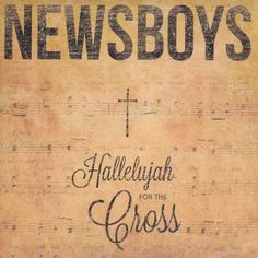 Hallelujah for the Cross/Newsboys http://encore.greenvillelibrary.org/iii/encore/record/C__Rb1379831