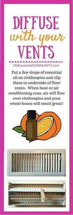 genius essential oil tip #5 (of 31)-- Ready to have your mind blown? check out this GENIUS ESSENTIAL OIL TIP Put a few drops of essential oil on clothespins and clip them to the underside of all your floor vents. When your heating or air conditioning runs, air will flow over the clothespins and your whole house will smell great! Refresh with more drops of essential oil as needed. BRILLIANT!!