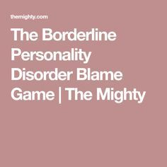 The Borderline Personality Disorder Blame Game | The Mighty
