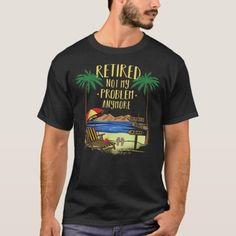 Retired Not My Problem Anymore  2020 Retirement T-Shirt Camping Theme, Family Camping, Camping Ideas, Swim Camp, Not My Problem, Hockey Gifts, Girls Camp, Gifts For Boys, Retirement
